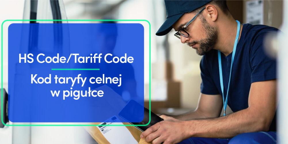 HS Code / Tariff Code / Kod taryfy celnej – informacje w pigułce