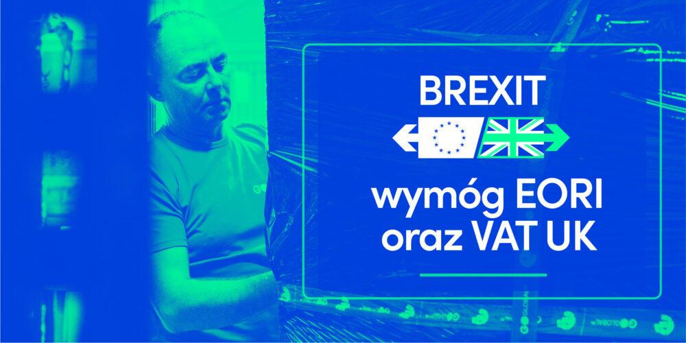 Brexit – istotne zmiany po 1-1-2021: konieczność posiadania numeru EORI oraz VAT w UK